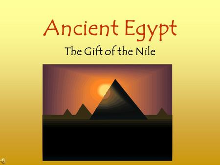 <strong>Ancient</strong> Egypt The Gift of the Nile. <strong>Ancient</strong> Egypt ∆ IntroductionIntroduction ∆ GeographyGeography ∆ UnificationUnification ∆ The Old KingdomThe Old Kingdom.