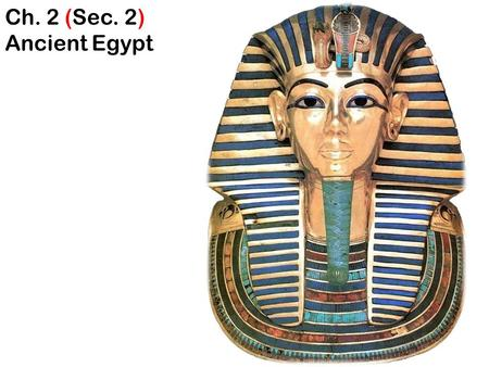 "Ch. 2 (Sec. 2) Ancient Egypt. I. Nile River ""Giver of Life"" ""Gift of the Nile"" A. 4,160 miles long * longest river in world."