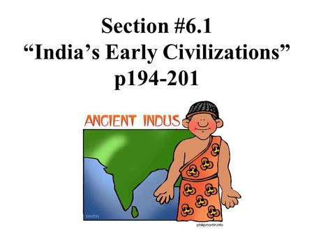 "Section #6.1 ""India's Early Civilizations"" p194-201."