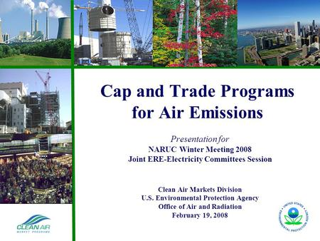 Acid Rain and NOx Cap and Trade Program Experience Cap and Trade Programs for Air Emissions Presentation for NARUC Winter Meeting 2008 Joint ERE-Electricity.
