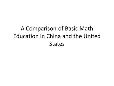 A Comparison of Basic Math Education in China and the United States.