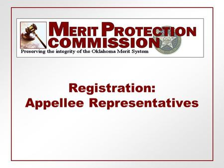 Registration: Appellee Representatives. Roles & Responsibilities  Fill out System Access Form (SAD) available at www.mpc.ok.gov. (prior to the Commission.