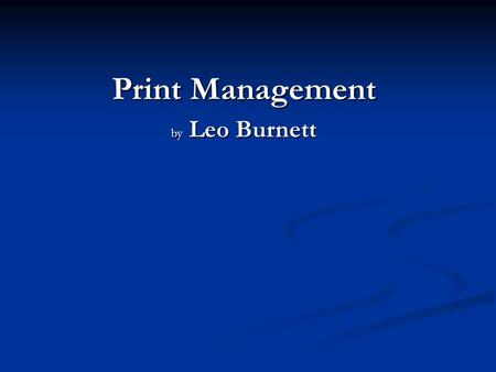 Print Management by Leo Burnett. Leo Burnett is part of Publicis S A, one of the four large advertising conglomerates that manage a large percentage of.