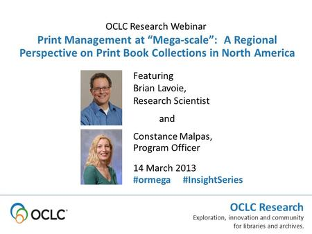 "OCLC Research Exploration, innovation and community for libraries and archives. Featuring Brian Lavoie, Research Scientist Print Management at ""Mega-scale"":"