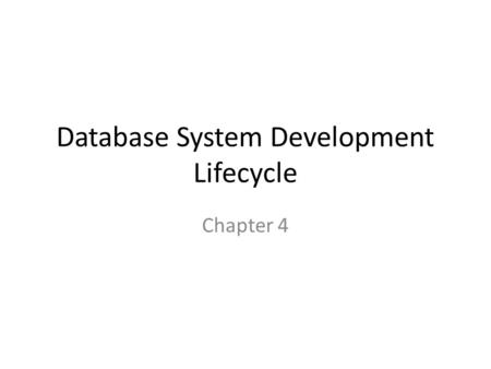 Database System Development Lifecycle Chapter 4. Learning Objectives By the end of this chapter, you should be able to: 1.List the three designs involved.