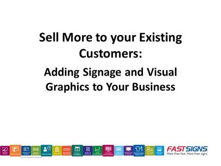 Sell More to your Existing Customers: Adding Signage and Visual Graphics to Your Business.