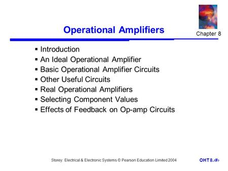 Storey: Electrical & Electronic Systems © Pearson Education Limited 2004 OHT 8.1 Operational Amplifiers  Introduction  An Ideal Operational Amplifier.