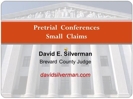 David E. Silverman Brevard County Judge Pretrial Conferences Small Claims davidsilverman.com.