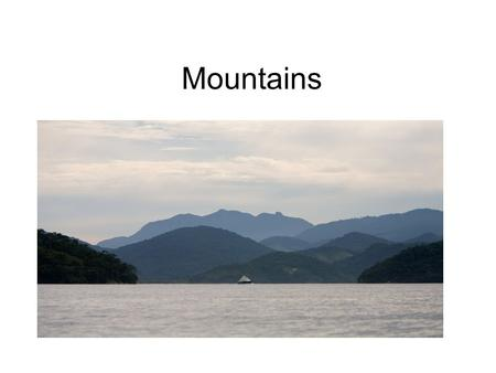 Mountains. Where do mountains come from? Mountains are formed when two plates within the earth's crust crash together. The land shoves up and forms a.