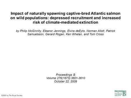 Impact of naturally spawning captive-bred Atlantic salmon on wild populations: depressed recruitment and increased risk of climate-mediated extinction.