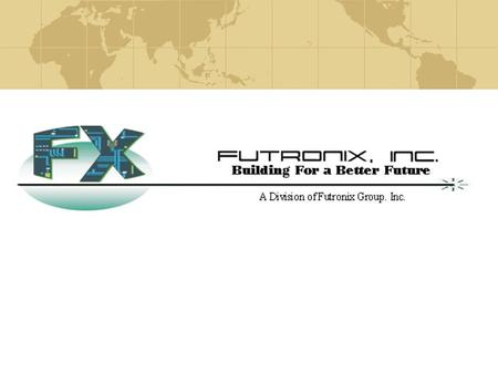 Futronix Today Founded 1987 15 Years Experience Full Spectrum of Electronics Manufacturing Solutions Design Board Build Box Build Turn-Key or Consigned.