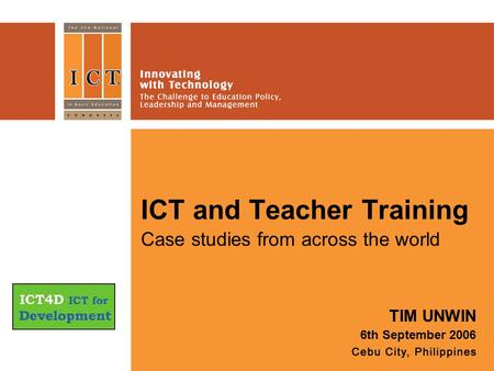 ICT and Teacher Training Case studies from across the world TIM UNWIN 6th September 2006.