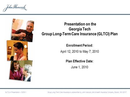 GLTCLH Presentation – 12/08-1 1 Presentation on the Georgia Tech Group Long-Term Care Insurance (GLTCI) Plan Enrollment Period: April 12, 2010 to May.