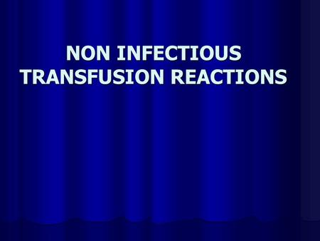 NON INFECTIOUS TRANSFUSION REACTIONS. CLASSIFICATION Transfusion reaction acutedelayed ImmunologicNonimmunologic.