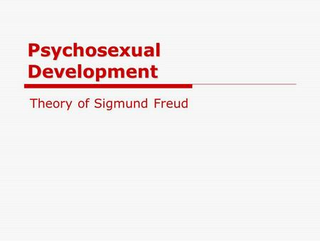 Psychosexual Development Theory of Sigmund Freud.