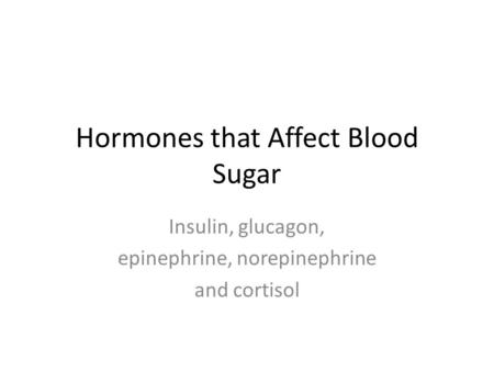 Hormones that Affect Blood Sugar Insulin, glucagon, epinephrine, norepinephrine and cortisol.
