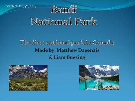 Started Dec, 3 rd, 2014. Summary Banff national park is one of the first national parks ever created in Canada of the many. Banff has clear lakes high.