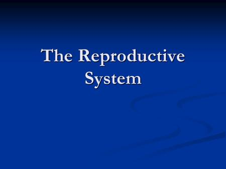 The Reproductive System. What do I need to know? The structure and function of the parts of the male and female reproductive system The structure and.