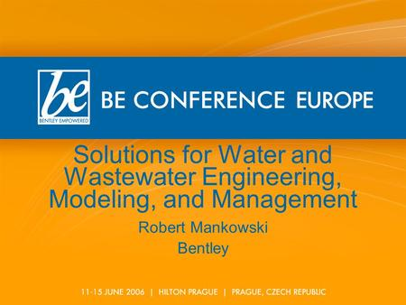Solutions for Water and Wastewater Engineering, Modeling, and Management Robert Mankowski Bentley.