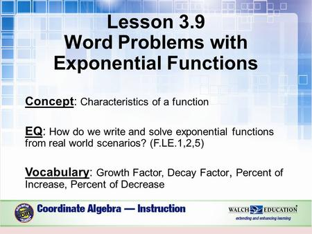 Lesson 3.9 Word Problems with Exponential Functions Concept: Characteristics of a function EQ: How do we write and solve exponential functions from real.