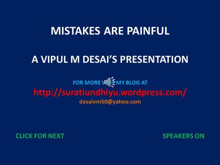 MISTAKES ARE PAINFUL A VIPUL M DESAI'S PRESENTATION FOR MORE VISIT MY BLOG AT  CLICK FOR NEXT SPEAKERS.