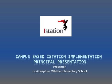 Campus Based Istation Implementation Principal Presentation