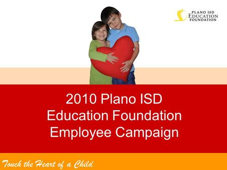 2010 Plano ISD Education Foundation Employee Campaign Touch the Heart of a Child.