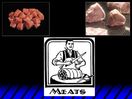 Meats u Usually the most expensive of all food items v 30-70% of food cost v 20-40% of operating cost.