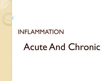 INFLAMMATION Acute And Chronic. The cardinal signs of inflammation.