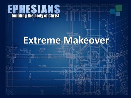 Extreme Makeover. I.The People Identified Extreme Makeover I.The People Identified A. Saints in Ephesus – Local Church.