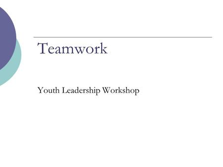 Teamwork Youth Leadership Workshop. Agenda Introduction Four Stages of Team Development Dysfunctional Team Members.