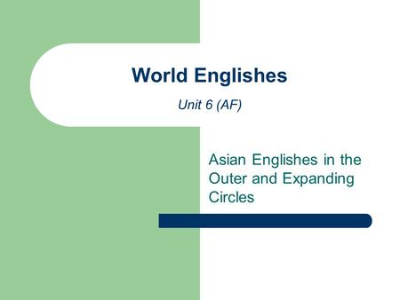 Asian Englishes <strong>in</strong> the Outer and Expanding Circles World Englishes Unit 6 (AF)