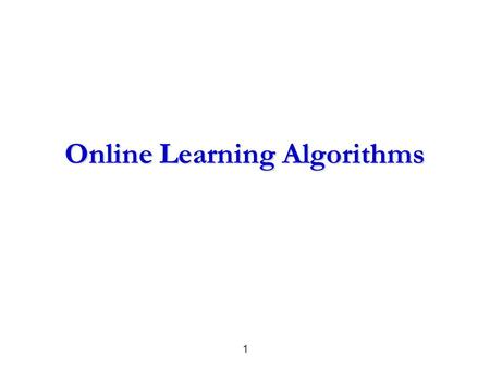 1 Online Learning Algorithms. 2 Outline Online learning Framework Design principles of online learning algorithms (additive updates)  Perceptron, Passive-Aggressive.