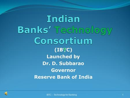 1IBTC – Technology for Banking. Indian Banks' Technology Consortium RBI Working Group on Information Security, Electronic Banking, Technology Risk Management.