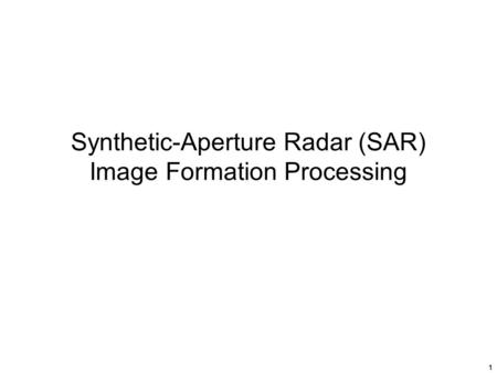 1 Synthetic-Aperture Radar (SAR) Image Formation Processing.