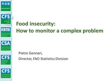 Food insecurity: How to monitor a complex problem Pietro Gennari, Director, FAO Statistics Division.