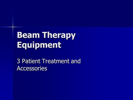 Beam Therapy Equipment 3 Patient Treatment and Accessories.