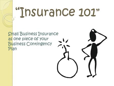"""Insurance 101 "" Small Business Insurance as one piece of your Business Contingency Plan."