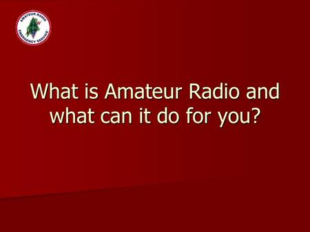 What is Amateur Radio and what can it do for you?.