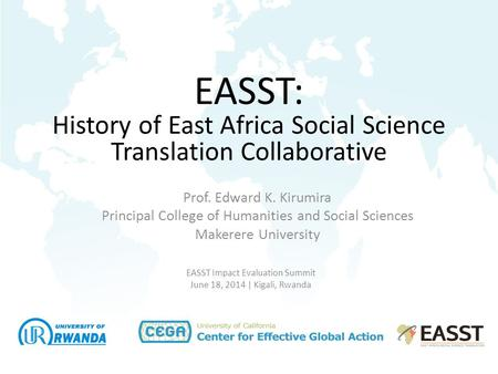 \ EASST Impact Evaluation Summit June 18, 2014 | Kigali, Rwanda EASST: History of East Africa Social Science Translation Collaborative Prof. Edward K.