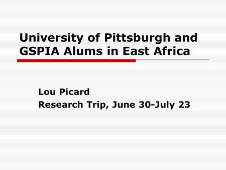 University of Pittsburgh and GSPIA Alums in East Africa Lou Picard Research Trip, June 30-July 23.