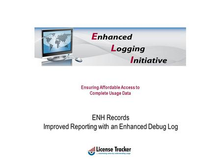 Ensuring Affordable Access to Complete Usage Data ENH Records Improved Reporting with an Enhanced Debug Log.
