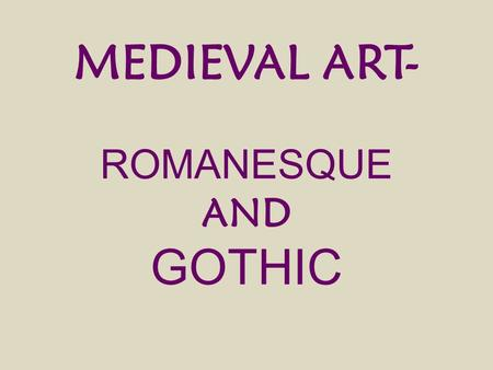 MEDIEVAL ART- ROMANESQUE AND GOTHIC. ROMANESQUE ARCHITECTURE This developed once Christian society was stable– from the 8 th century to the 11 th (reaching.