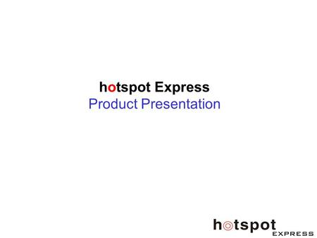 Hotspot Express Product Presentation. Agenda 1.Product Perspective 2.Managed Services 3.Conclusion.
