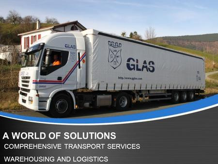 A WORLD OF SOLUTIONS COMPREHENSIVE TRANSPORT SERVICES WAREHOUSING AND LOGISTICS.