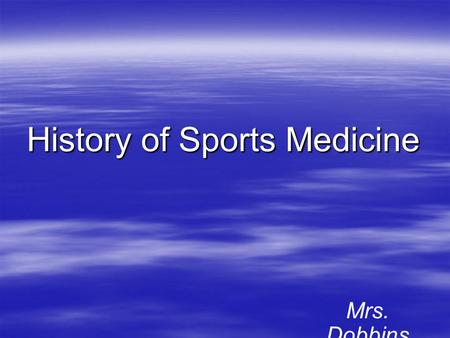 History of Sports Medicine Mrs. Dobbins. Topics of Discussion  History of athletic training  The field of sports medicine  The field of athletic training.