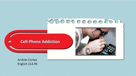 "Andres Cortez English 214.93 What is cell phone addiction? The American Psychiatric Association defines addiction as: ""a chronic brain disease that causes."