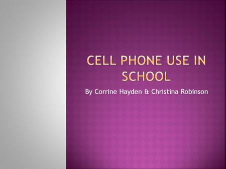 By Corrine Hayden & Christina Robinson. Everyone understands how cell phones doubles the noise and distractions in already noisy school buildings. However,