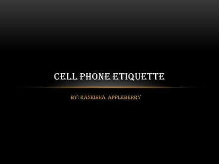 By: Raneisha Appleberry CELL PHONE ETIQUETTE. IN ALL SITUATIONS: Use caller ID to determine whether to answer a call. If it is urgent or you don't risk.
