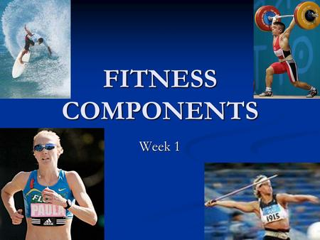 FITNESS COMPONENTS Week 1.